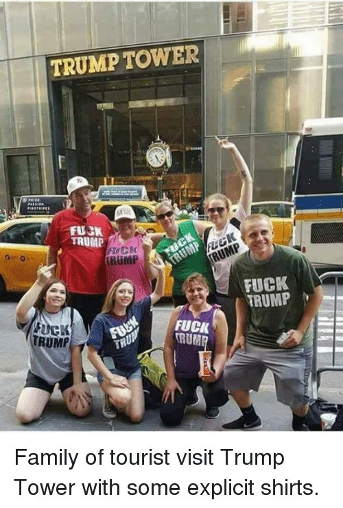 rup: TRUMP TOWER  FUCK  TAUMP  RUMP  FUCK  TRUMP  FUCK  RUP  RUMP  TR Family of tourist visit Trump Tower with some explicit shirts.