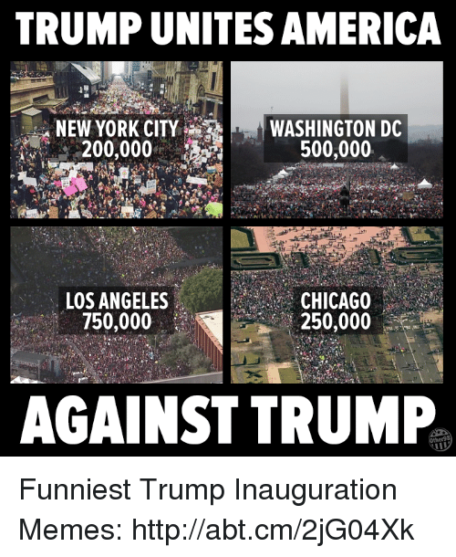 Funniest Trump: TRUMP UNITES AMERICA  NEW YORK CITY WASHINGTON DC  500,000  00 000  LOS ANGELES  CHICAGO  750,000  250,000  AGAINST TRUMP Funniest Trump Inauguration Memes: http://abt.cm/2jG04Xk