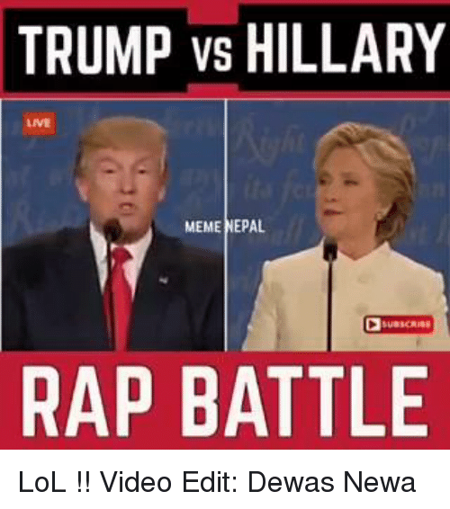 Rap Battles: TRUMP VS HILLARY  MEME NEPAL  RAP BATTLE LoL !!  Video Edit: Dewas Newa