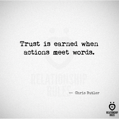 Butlers: Trust is earned when  actions meet words.  Chris Butler  AR  RELATIONSHIP  RULES