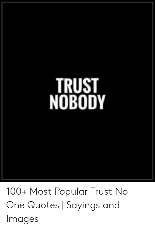 🅱️ 25+ Best Memes About Trust No One Quotes | Trust No One ...