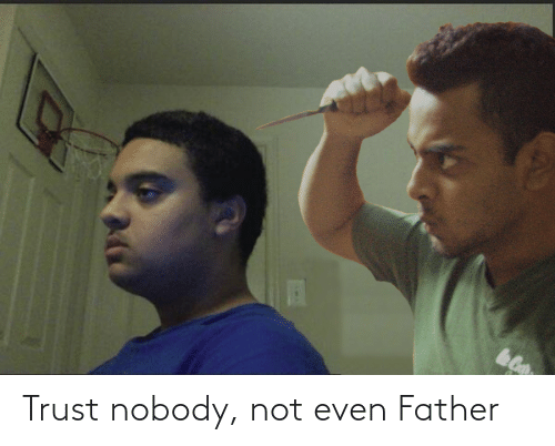 Trust Nobody: Trust nobody, not even Father