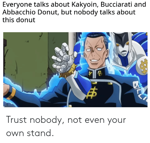 Trust Nobody: Trust nobody, not even your own stand.