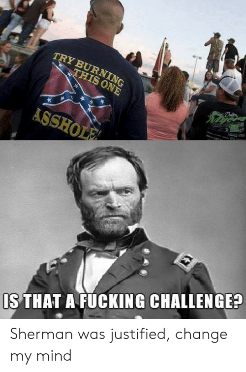 Sherman: TRY BURNING  IS THAT A FUCKING CHALLENGE? Sherman was justified, change my mind