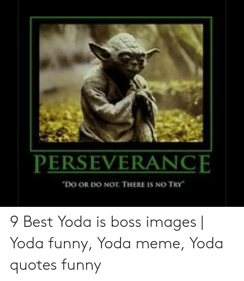 TRY HOT DO OR DO NOT THERE IS NO TRY -YODA 9 Best Yoda Is ...