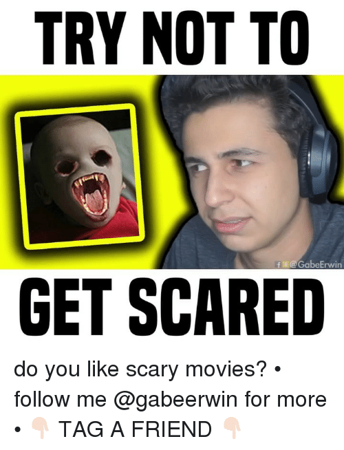Memes, Movies, and 🤖: TRY NOT TO  f @GabeErwin  GET SCARED do you like scary movies? • follow me @gabeerwin for more • 👇🏻 TAG A FRIEND 👇🏻
