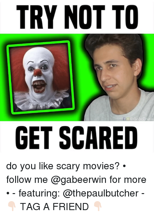 Memes, Movies, and 🤖: TRY NOT TO  GET SCARED do you like scary movies? • follow me @gabeerwin for more • - featuring: @thepaulbutcher - 👇🏻 TAG A FRIEND 👇🏻