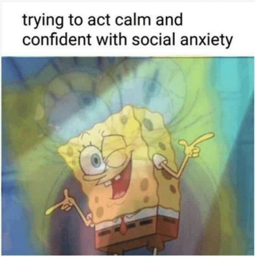 Anxiety, Act, and Social Anxiety: trying to act calm and  confident with social anxiety