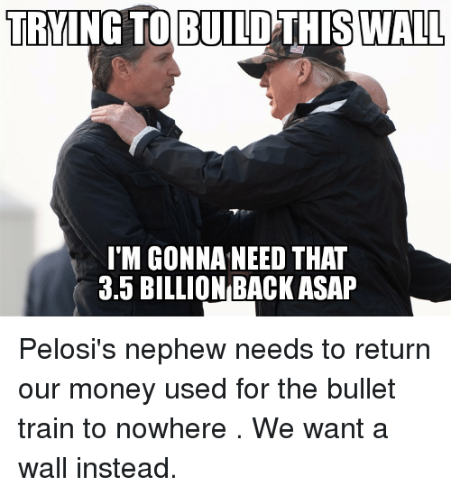 Money, Train, and Back: TRYING  TO  BUILD  THIS  WALL  I'M GONNA NEED THAT  3.5 BILLION BACK ASAP