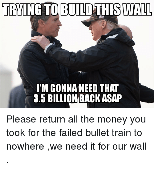 Money, Train, and All The: TRYING  TO  BUILD  THIS  WALL  I'M GONNA NEED THAT  3.5 BILLION BACK ASAP