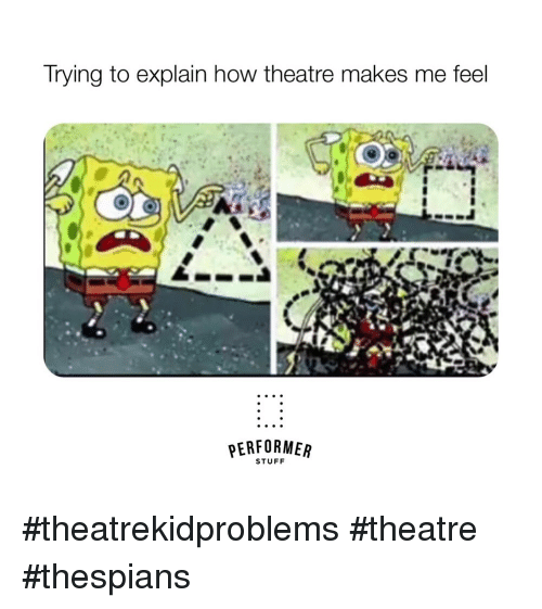 Stuff, Theatre, and How: Trying to explain how theatre makes me feel  PERFORMEAR  STUFF #theatrekidproblems #theatre #thespians