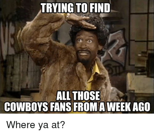 Dallas Cowboys, Where Ya At, and All: TRYING TO FIND  ALL THOSE  COWBOYS FANS FROMA WEEK AGO Where ya at?