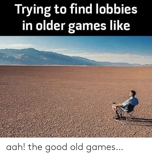 Games, Good, and Old: Trying to find lobbies  in older games like aah! the good old games…