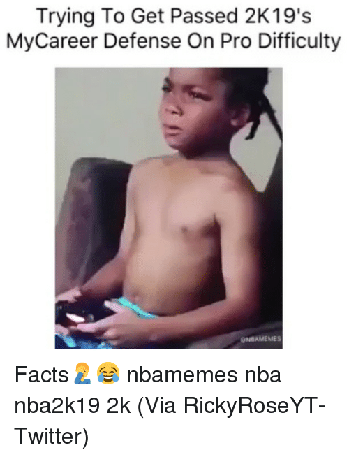 Basketball, Facts, and Nba: Trying To Get Passed 2K19's  MyCareer Defense On Pro Difficulty  ONBAMEMES Facts🤦‍♂️😂 nbamemes nba nba2k19 2k (Via ‪RickyRoseYT‬-Twitter)