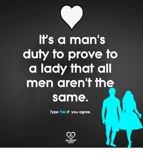 Relatible: ts a man's  duty to prove to  a lady that all  men aren'f me  same  Type Yes if you agree.  RO  RELAT  QUOTE