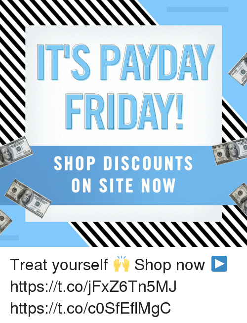 Friday, Memes, and 🤖: T'S PAYDAY  FRIDAY  s65  oL  SHOP DISCOUNTS  ON SITE NOW Treat yourself 🙌  Shop now ▶ https://t.co/jFxZ6Tn5MJ https://t.co/c0SfEflMgC