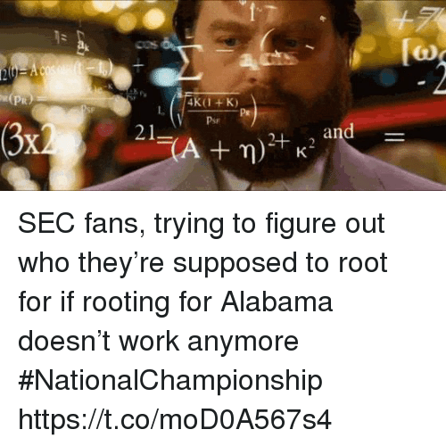 Sports, Work, and Alabama: Ts  [to  COs  L.  Pr  Psr SEC fans, trying to figure out who they're supposed to root for if rooting for Alabama doesn't work anymore #NationalChampionship https://t.co/moD0A567s4