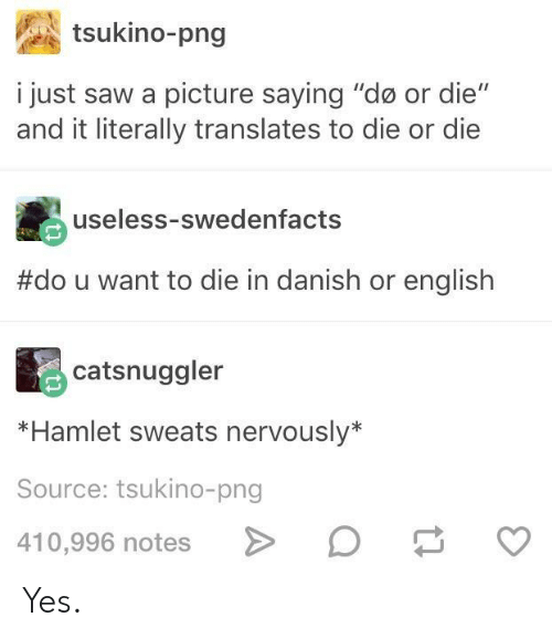 """Dou: tsukino-png  i just saw a picture saying """"do or die""""  and it literally translates to die or die  useless-swedenfacts  #dou want to die in danish or english  catsnuggler  *Hamlet sweats nervously*  Source: tsukino-png  410,996 notes Yes."""