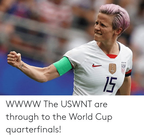 World Cup: ttt  USP  FIFA  15 WWWW  The USWNT are through to the World Cup quarterfinals!