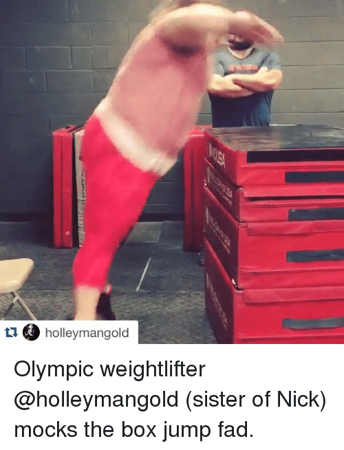 weightlifter: tu holley mangold Olympic weightlifter @holleymangold (sister of Nick) mocks the box jump fad.