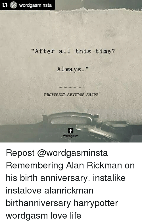 "Alan Rickman: tu Wordgasminsta  ""After all this time?  Always.""  PROFESSOR SEVERUS SNAPE  Wordgasm Repost @wordgasminsta Remembering Alan Rickman on his birth anniversary. instalike instalove alanrickman birthanniversary harrypotter wordgasm love life"