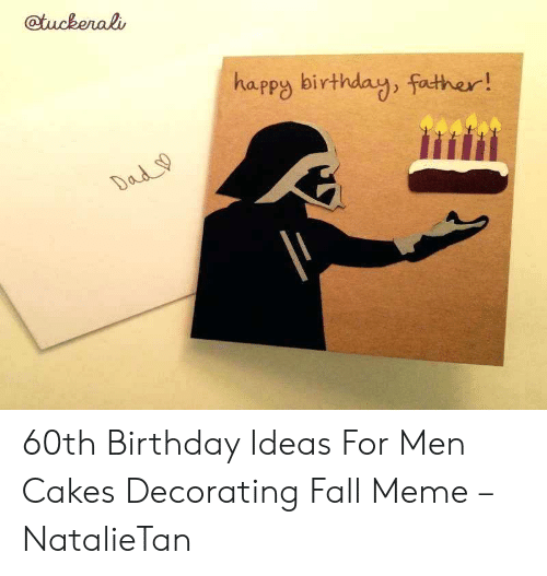 Fall Meme: @tuckerali  happy birthday, father!  Dad 60th Birthday Ideas For Men Cakes Decorating Fall Meme – NatalieTan