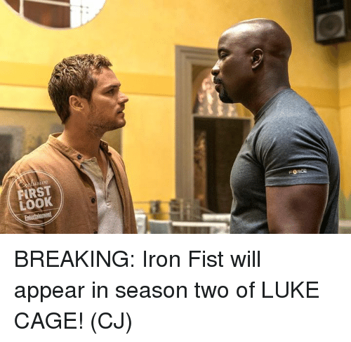 rst: tue  RST  LOOK BREAKING: Iron Fist will appear in season two of LUKE CAGE!  (CJ)