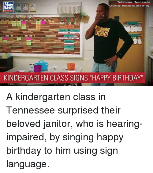 """Birthday, Memes, and Singing: Tullahoma, Tennessee  Courtesy: Hickerson Elementary  FOX  EWS  20  KINDERGARTEN CLASS SIGNS """"HAPPY BIRTHDAY"""" A kindergarten class in Tennessee surprised their beloved janitor, who is hearing-impaired, by singing happy birthday to him using sign language."""