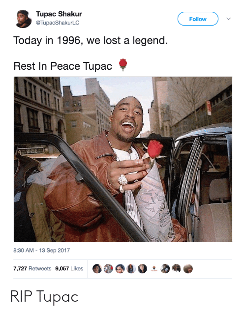 Tupac Shakur: Tupac Shakur  @TupacShakurLC  Follow  Today in 1996, we lost a legend  Rest In Peace Tupac  8:30 AM-13 Sep 2017  7,727 Retweets 9,057 Likes  0扩@g。.  屦 RIP Tupac