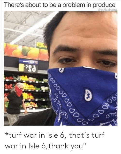 """war: *turf war in isle 6, that's turf war in Isle 6,thank you"""""""