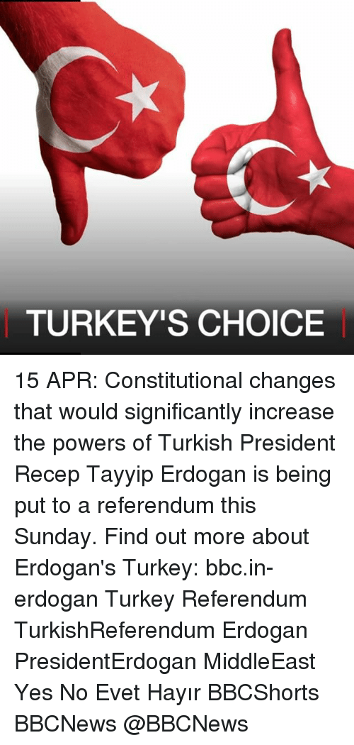 Memes, Turkey, and Sunday: TURKEY'S CHOICE 15 APR: Constitutional changes that would significantly increase the powers of Turkish President Recep Tayyip Erdogan is being put to a referendum this Sunday. Find out more about Erdogan's Turkey: bbc.in-erdogan Turkey Referendum TurkishReferendum Erdogan PresidentErdogan MiddleEast Yes No Evet Hayır BBCShorts BBCNews @BBCNews