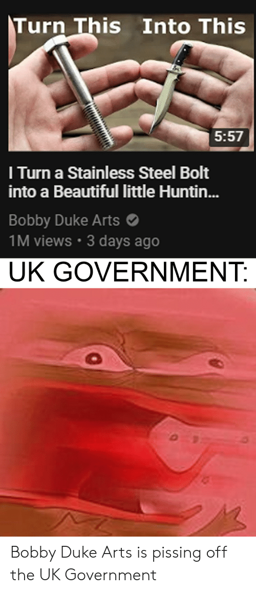 Beautiful, Duke, and Government: Turn This Into This  5:57  I Turn a Stainless Steel Bolt  into a Beautiful little Huntin...  Bobby Duke Arts  1M views 3 days ago  UK GOVERNMENT: Bobby Duke Arts is pissing off the UK Government