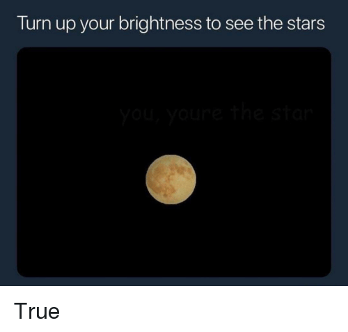 Turn up: Turn up your brightness to see the stars True