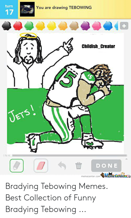 Bradying Meme: turn  You are drawing TEBOWING  17  Childish_Creator  JETS!  INK  DONE  MameCentera  memecenter.com Bradying Tebowing Memes. Best Collection of Funny Bradying Tebowing ...