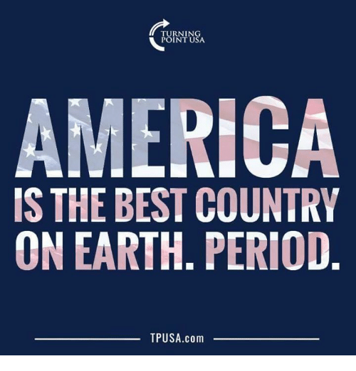 America, Memes, and Period: TURNING  POINT USA  AMERICA  IS THE BEST COUNTRY  ON EARTH. PERIOD  TPUSA.com