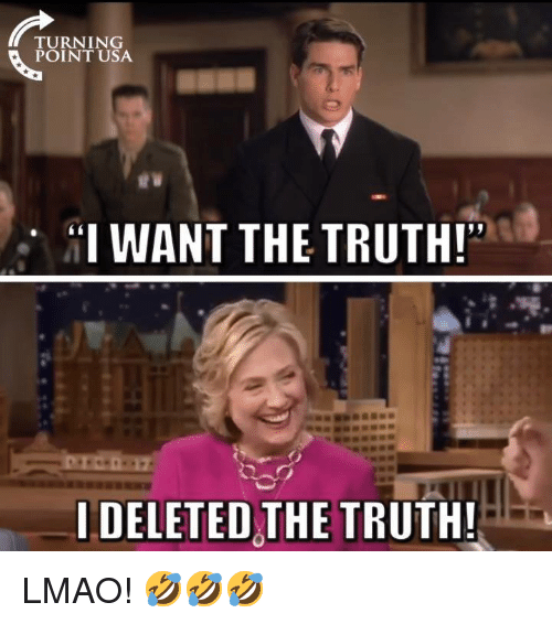 "Lmao, Memes, and Truth: TURNING  POINT USA  ""I WANT THE TRUTH!  IDELETED THE TRUTH LMAO! 🤣🤣🤣"