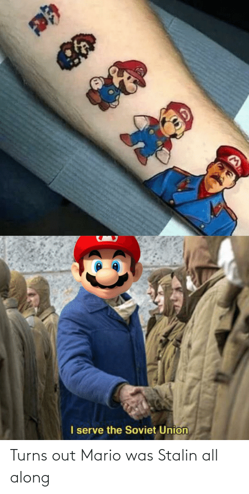 Mario: Turns out Mario was Stalin all along