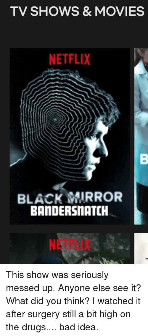 Bad, Drugs, and Movies: TV SHOWS &MOVIES  NETFLIX  BLACKWIRROR  BANDERSnATCH  NETFLIX