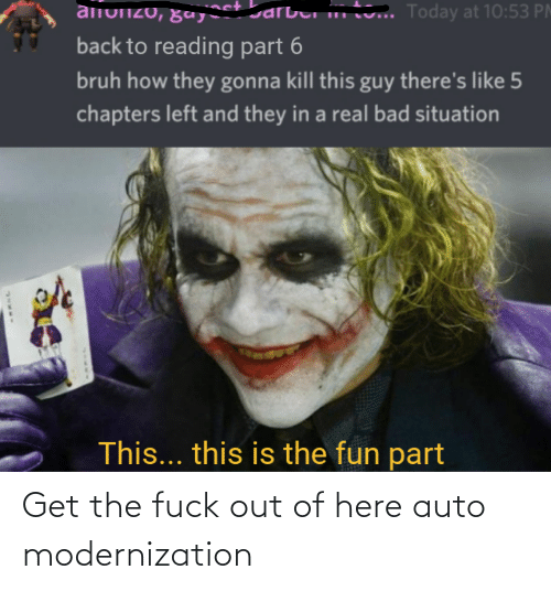 Bad, Bruh, and Fuck: tv.. Today at 10:53 PM  alnonzo, ga arbui .  back to reading part 6  bruh how they gonna kill this guy there's like 5  chapters left and they in a real bad situation  This... this is the fun part Get the fuck out of here auto modernization