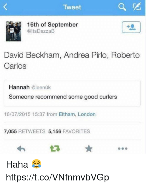 David Beckham, Memes, and Good: Tweet  16th of September  @ltsDazzaB  David Beckham, Andrea Pirlo, Roberto  Carlos  Hannah @leenok  Someone recommend some good curlers  16/07/2015 15:37 from Eltham, London  7,055 RETWEETS 5,156 FAVORITES Haha 😂 https://t.co/VNfnmvbVGp