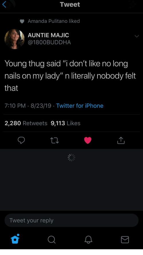 """Nails: Tweet  Amanda Pulitano liked  AUNTIE MAJIC  @1800BUDDHA  Young thug said """"i don't like no long  my lady"""" n literally nobody felt  nails on  that  7:10 PM 8/23/19 Twitter for iPhone  2,280 Retweets 9,113 Likes  Tweet your reply"""