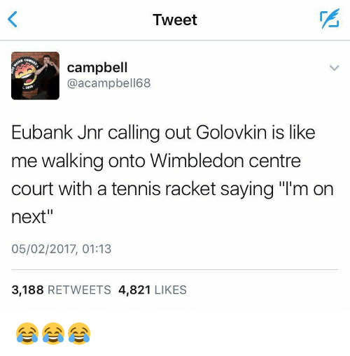 """tenny: Tweet  campbell  @acampbell 68  Eubank Jnr calling out Golovkin is like  me walking onto Wimbledon centre  court with a tennis racket saying """"l'm on  next""""  05/02/2017, 01:13  3,188  RETWEETS 4.821  LIKES 😂😂😂"""