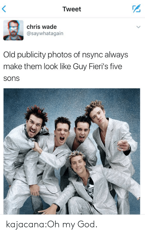 God, Oh My God, and Target: Tweet  chris wade  @saywhatagain  Old publicity photos of nsync always  make them look like Guy Fieri's five  Sons kajacana:Oh my God.