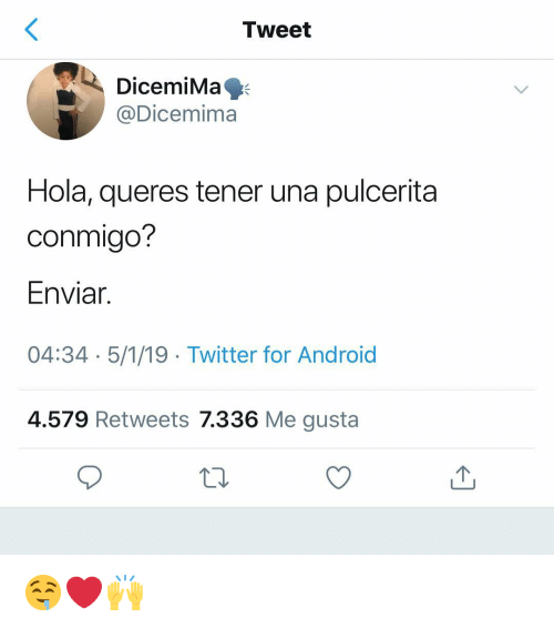 Android, Twitter, and Espanol: Tweet  DicemiMa  @Dicemima  Hola, queres tener una pulcerita  conmigo?  Enviar.  04:34 5/1/19 Twitter for Android  4.579 Retweets 7.336 Me gusta 🤤❤️🙌
