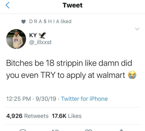 Walmart: Tweet  DRA$HIA liked  KY  @_illxxst  Bitches be 18 strippin like damn did  you even TRY to apply at walmart  12:25 PM 9/30/19 Twitter for iPhone  4,926 Retweets 17.6K Likes