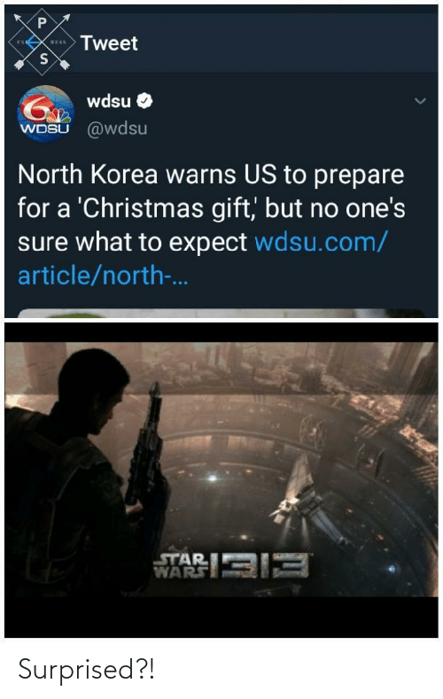 Christmas, North Korea, and Star: Tweet  EN  RESS  wdsu  WDSU @wdsu  North Korea warns US to prepare  for a 'Christmas gift, but no one's  sure what to expect wdsu.com/  article/north-.  STAR  WARSII Surprised?!