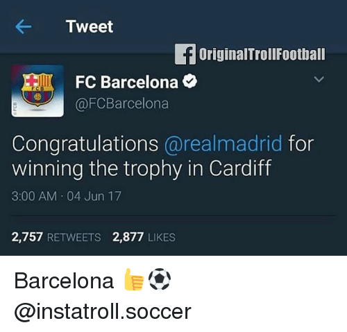Barcelona, Football, and Memes: Tweet  fOriginalTroll Football  FC Barcelona  @FCBarcelona  Congratulations  arealmadrid for  winning the trophy in Cardiff  3:00 AM 04 Jun 17  2,757  RETWEETS 2,877  LIKES Barcelona 👍⚽️ @instatroll.soccer