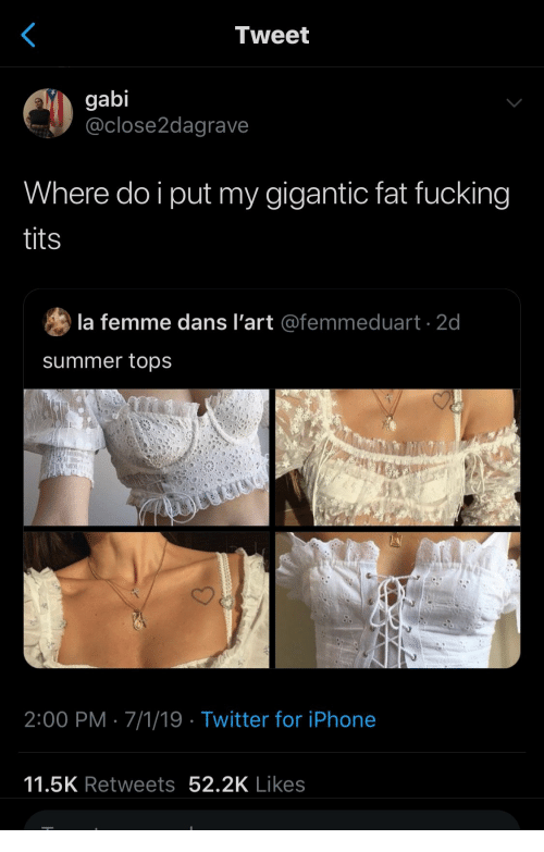 dans: Tweet  gabi  @close2dagrave  Where do i put my gigantic fat fucking  tits  la femme dans l'art @femmeduart 2d  summer tops  2:00 PM 7/1/19 Twitter for iPhone  11.5K Retweets 52.2K Likes