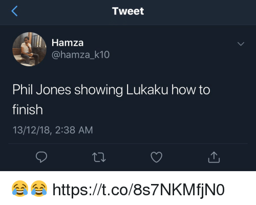 Memes, How To, and 🤖: Tweet  Hamza  @hamza_k10  Phil Jones showing Lukaku how to  finish  13/12/18, 2:38 AM 😂😂 https://t.co/8s7NKMfjN0