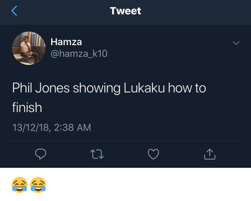 Memes, How To, and 🤖: Tweet  Hamza  @hamza_k10  Phil Jones showing Lukaku how to  finish  13/12/18, 2:38 AM 😂😂